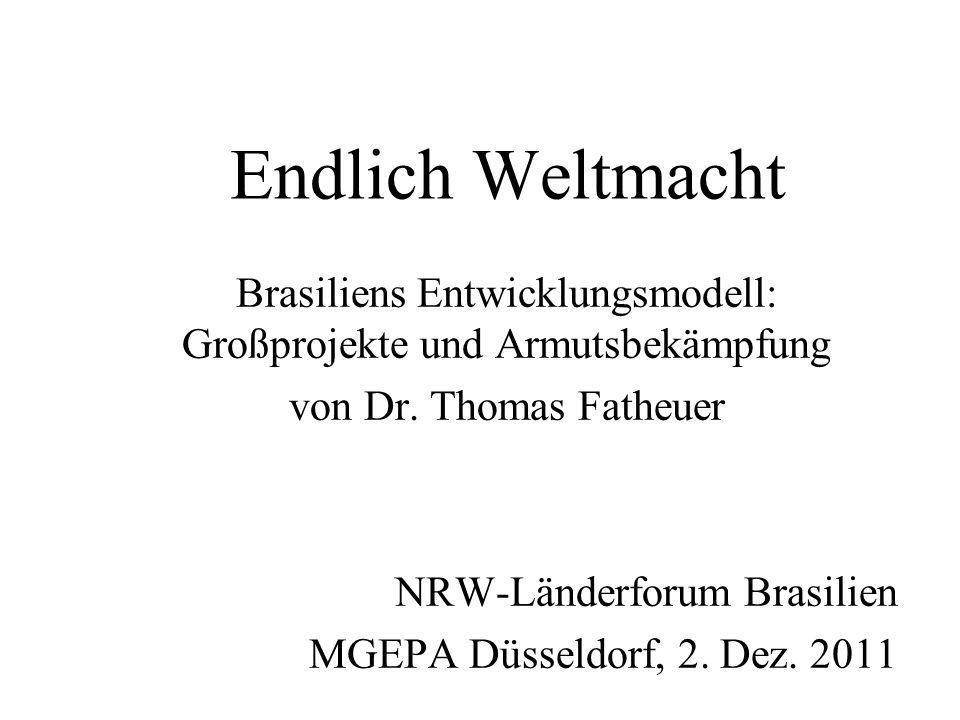 Endlich Weltmacht Brasiliens Entwicklungsmodell: Großprojekte und Armutsbekämpfung von Dr.