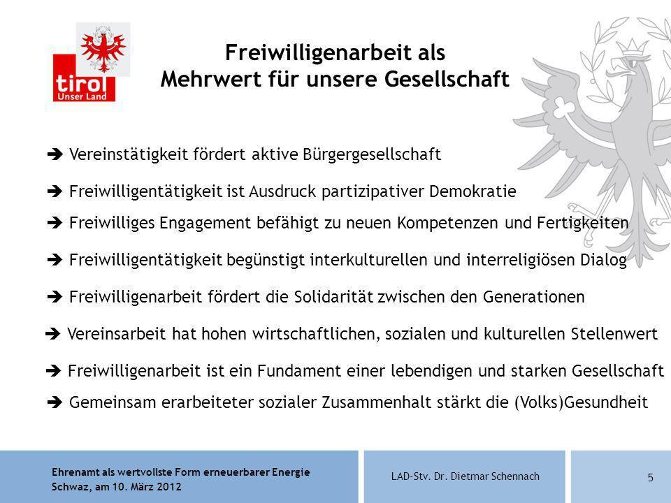 Ehrenamt als wertvollste Form erneuerbarer Energie Schwaz, am 10. März 2012 LAD-Stv. Dr. Dietmar Schennach 5 Freiwilligenarbeit als Mehrwert für unser