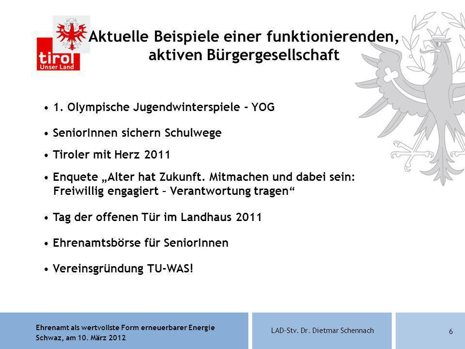 Ehrenamt als wertvollste Form erneuerbarer Energie Schwaz, am 10. März 2012 LAD-Stv. Dr. Dietmar Schennach 6 Aktuelle Beispiele einer funktionierenden