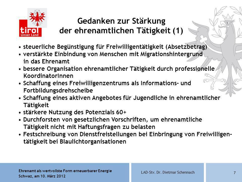 Ehrenamt als wertvollste Form erneuerbarer Energie Schwaz, am 10. März 2012 LAD-Stv. Dr. Dietmar Schennach 7 Gedanken zur Stärkung der ehrenamtlichen