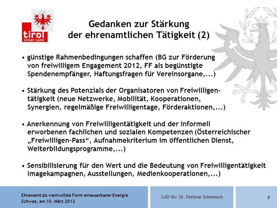 Ehrenamt als wertvollste Form erneuerbarer Energie Schwaz, am 10. März 2012 LAD-Stv. Dr. Dietmar Schennach 8 Gedanken zur Stärkung der ehrenamtlichen