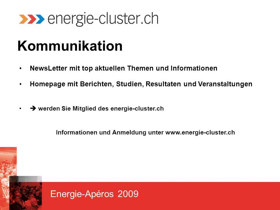 Energie-Apéros 2009 Kommunikation NewsLetter mit top aktuellen Themen und Informationen Homepage mit Berichten, Studien, Resultaten und Veranstaltungen werden Sie Mitglied des energie-cluster.ch Informationen und Anmeldung unter www.energie-cluster.ch