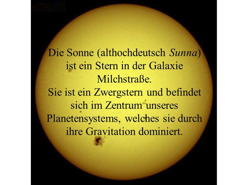 Die Sonne (althochdeutsch Sunna) ist ein Stern in der Galaxie Milchstraße. Sie ist ein Zwergstern und befindet sich im Zentrum unseres Planetensystems