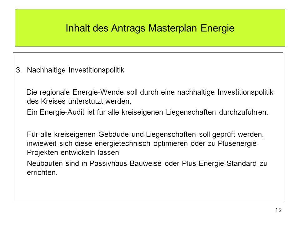 Inhalt des Antrags Masterplan Energie 3.Nachhaltige Investitionspolitik Die regionale Energie-Wende soll durch eine nachhaltige Investitionspolitik de