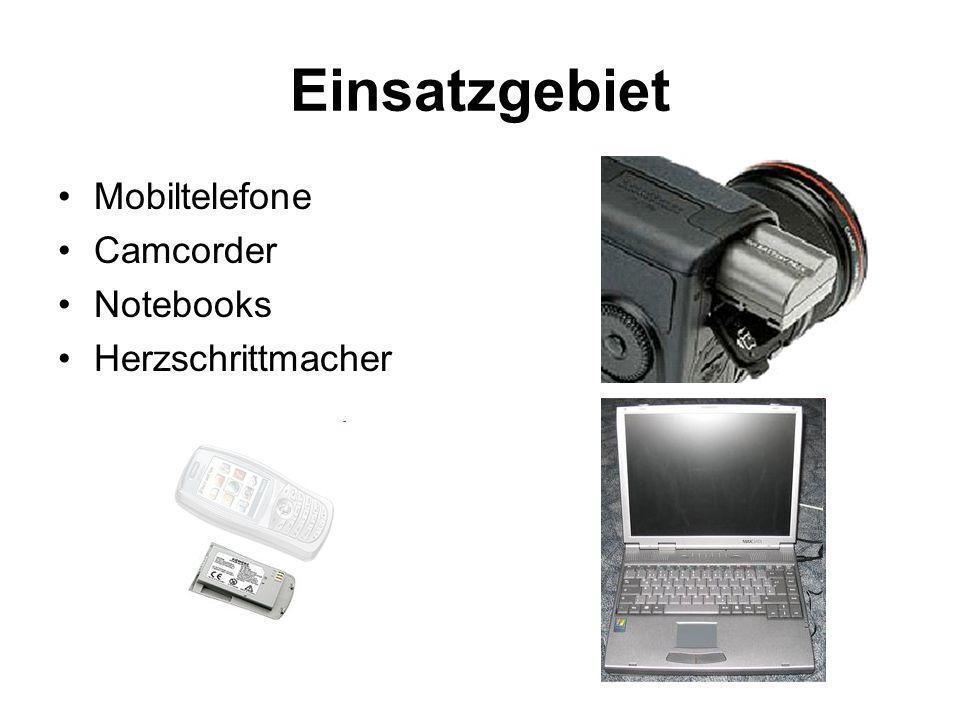 Einsatzgebiet Mobiltelefone Camcorder Notebooks Herzschrittmacher