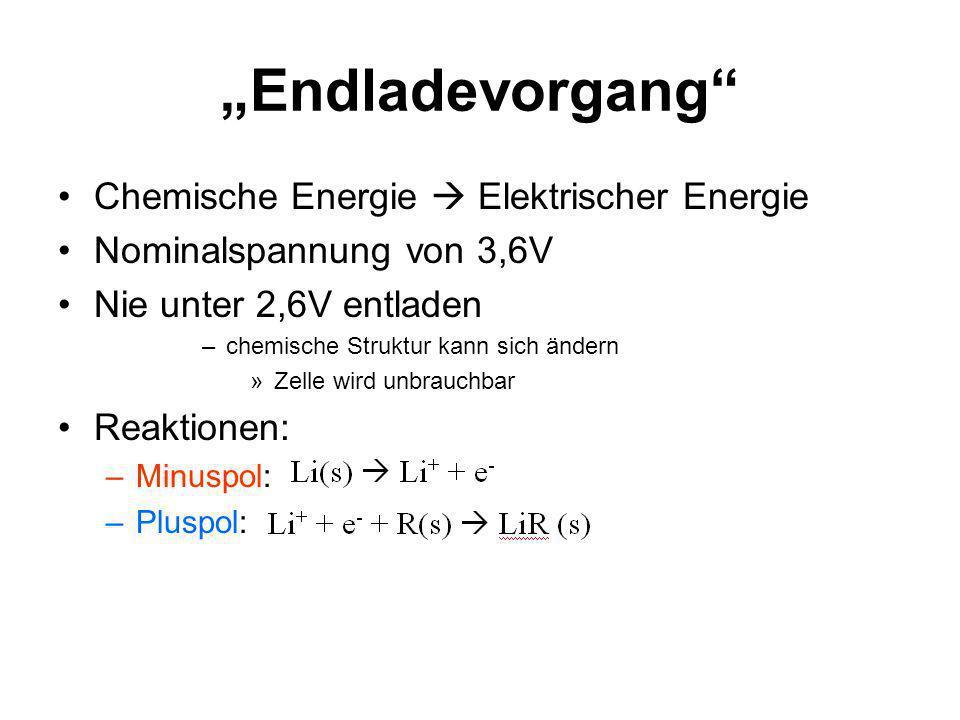 Chemische Energie Elektrischer Energie Nominalspannung von 3,6V Nie unter 2,6V entladen –chemische Struktur kann sich ändern »Zelle wird unbrauchbar R