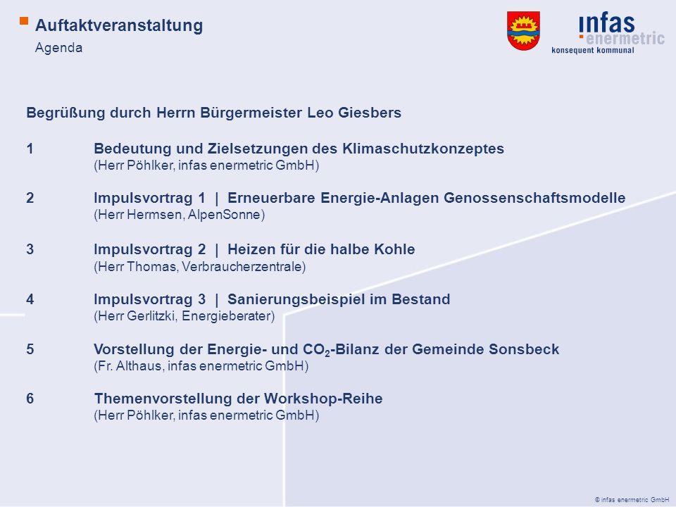 © infas enermetric GmbH Auftaktveranstaltung Agenda Begrüßung durch Herrn Bürgermeister Leo Giesbers 1Bedeutung und Zielsetzungen des Klimaschutzkonze