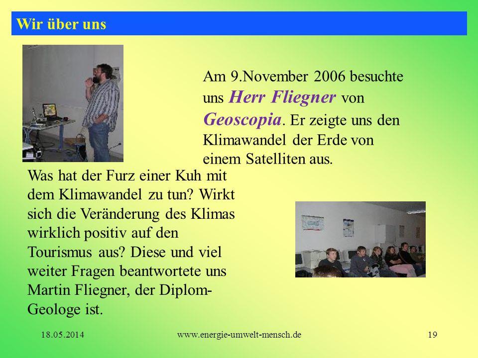 Am 9.November 2006 besuchte uns Herr Fliegner von Geoscopia. Er zeigte uns den Klimawandel der Erde von einem Satelliten aus. Wir über uns 19www.energ