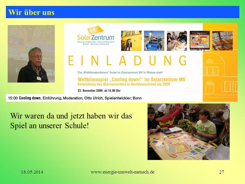 Wir waren da und jetzt haben wir das Spiel an unserer Schule! Wir über uns 27www.energie-umwelt-mensch.de18.05.2014