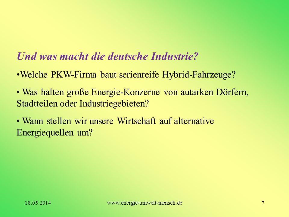 Und was macht die deutsche Industrie? Welche PKW-Firma baut serienreife Hybrid-Fahrzeuge? Was halten große Energie-Konzerne von autarken Dörfern, Stad