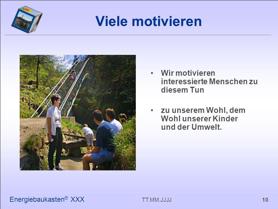 10TT.MM.JJJJ Energiebaukasten ® XXX Wir motivieren interessierte Menschen zu diesem Tun zu unserem Wohl, dem Wohl unserer Kinder und der Umwelt.