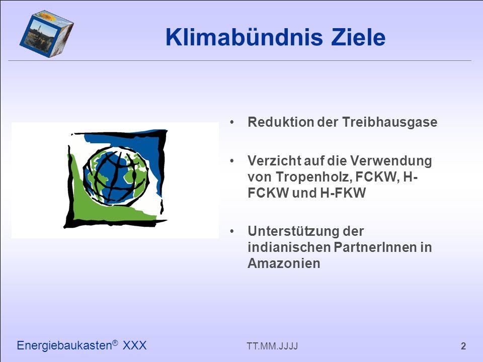 2TT.MM.JJJJ Energiebaukasten ® XXX Reduktion der Treibhausgase Verzicht auf die Verwendung von Tropenholz, FCKW, H- FCKW und H-FKW Unterstützung der indianischen PartnerInnen in Amazonien Klimabündnis Ziele