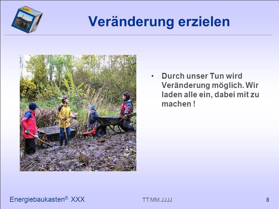 8TT.MM.JJJJ Energiebaukasten ® XXX Durch unser Tun wird Veränderung möglich.