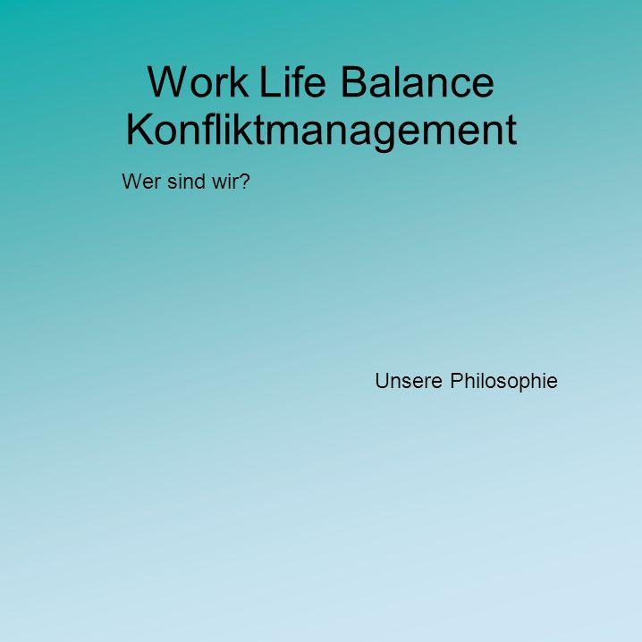 Work Life Balance Konfliktmanagement Wer sind wir Unsere Philosophie