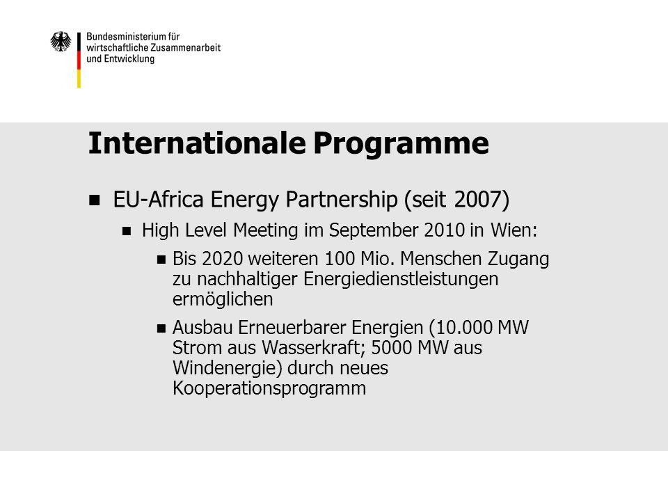 Internationale Programme EU-Africa Energy Partnership (seit 2007) High Level Meeting im September 2010 in Wien: Bis 2020 weiteren 100 Mio.