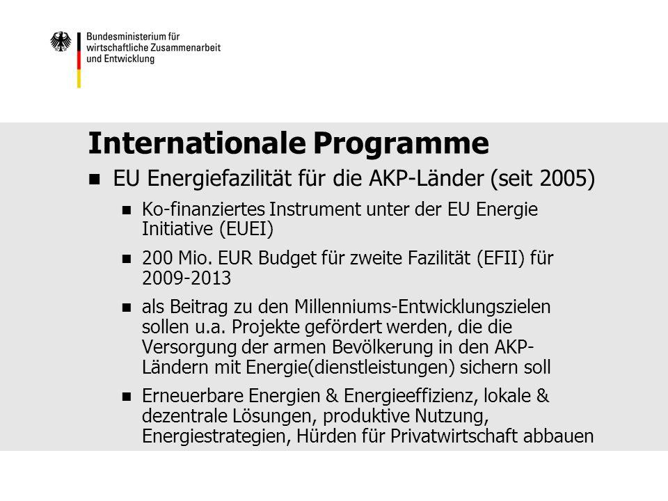 Internationale Programme EU Energiefazilität für die AKP-Länder (seit 2005) Ko-finanziertes Instrument unter der EU Energie Initiative (EUEI) 200 Mio.