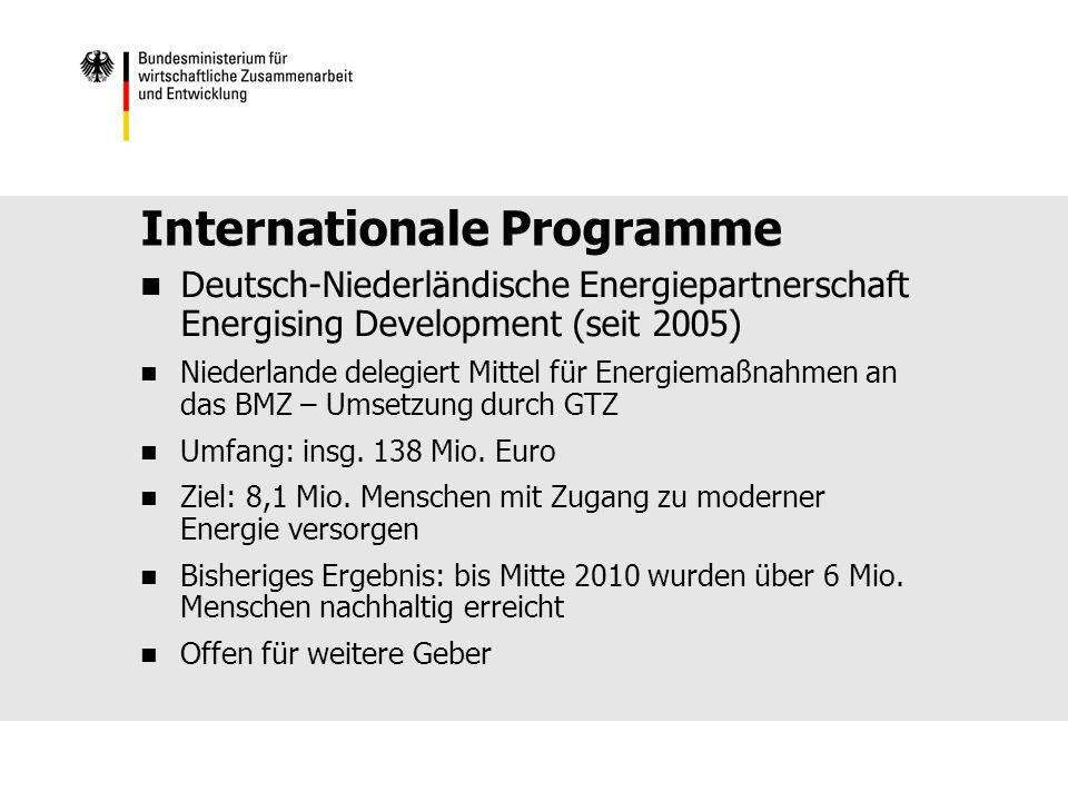 Internationale Programme Deutsch-Niederländische Energiepartnerschaft Energising Development (seit 2005) Niederlande delegiert Mittel für Energiemaßnahmen an das BMZ – Umsetzung durch GTZ Umfang: insg.