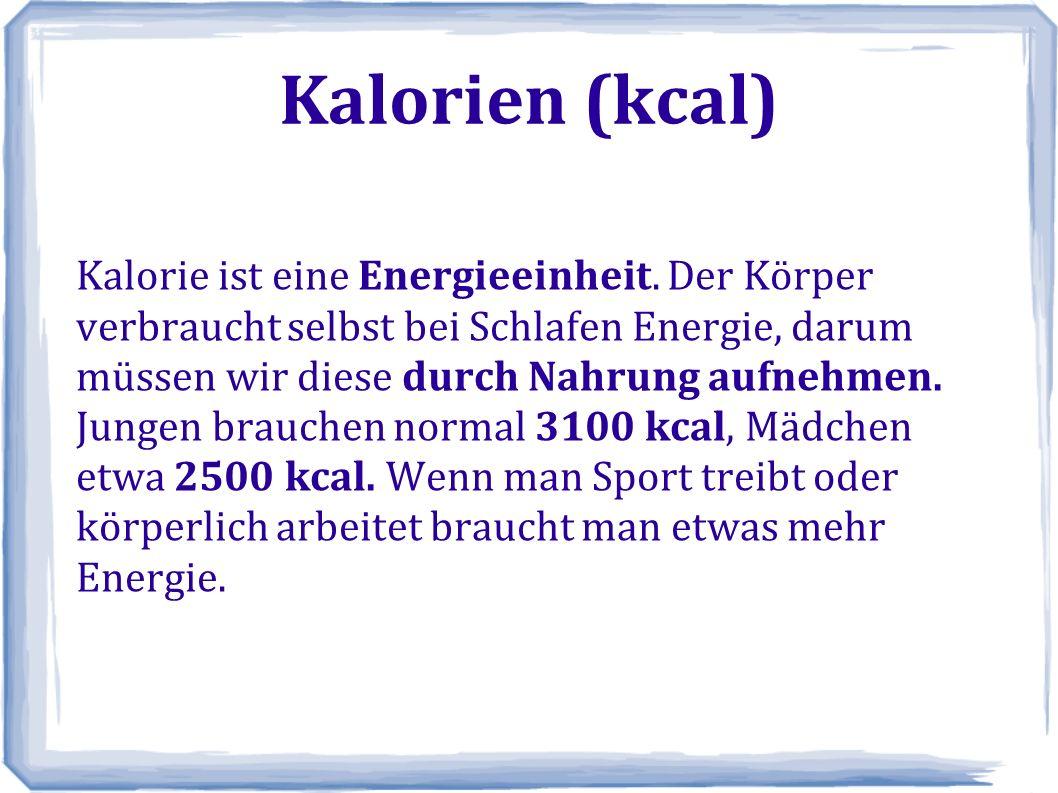Kalorien (kcal) Kalorie ist eine Energieeinheit.