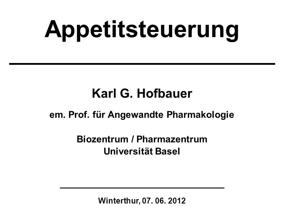 Karl G. Hofbauer em. Prof. für Angewandte Pharmakologie Biozentrum / Pharmazentrum Universität Basel Winterthur, 07. 06. 2012 Appetitsteuerung
