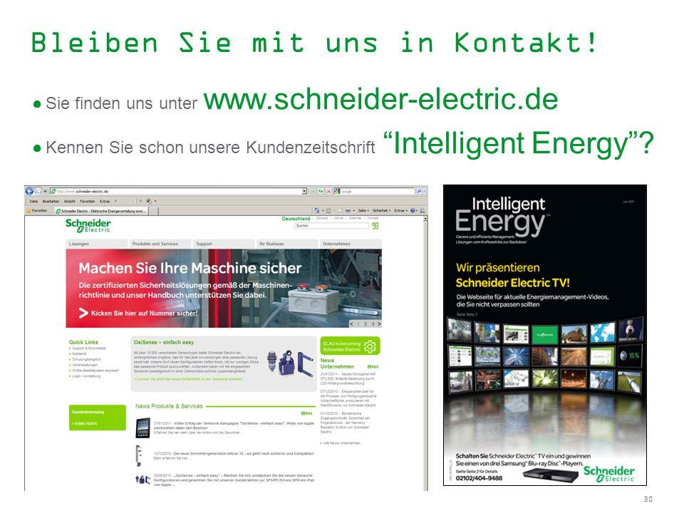 30 Bleiben Sie mit uns in Kontakt! Sie finden uns unter www.schneider-electric.de Kennen Sie schon unsere Kundenzeitschrift Intelligent Energy?