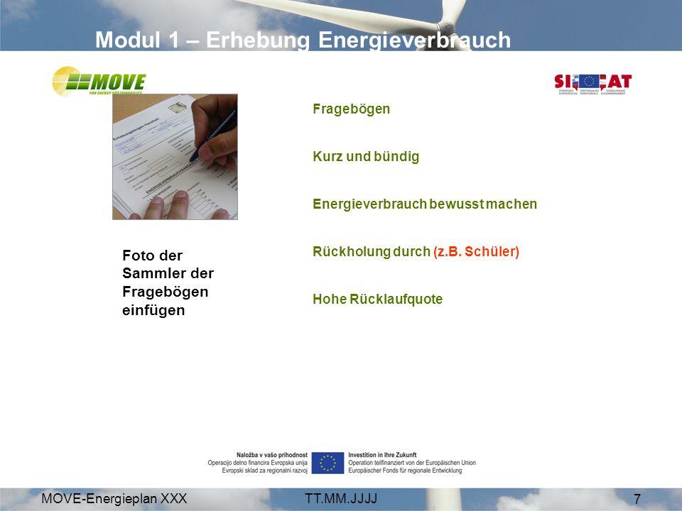 MOVE-Energieplan XXXTT.MM.JJJJ 7 Modul 1 – Erhebung Energieverbrauch Fragebögen Kurz und bündig Energieverbrauch bewusst machen Rückholung durch (z.B.