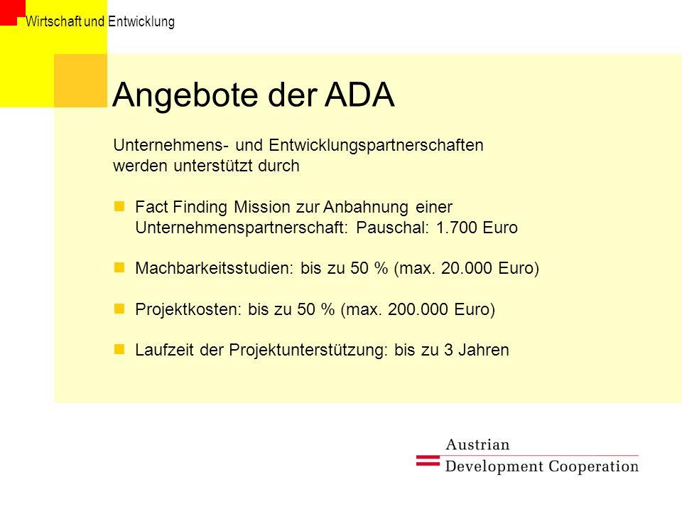 Wirtschaft und Entwicklung Angebote der ADA Unternehmens- und Entwicklungspartnerschaften werden unterstützt durch nFact Finding Mission zur Anbahnung einer Unternehmenspartnerschaft: Pauschal: 1.700 Euro nMachbarkeitsstudien: bis zu 50 % (max.