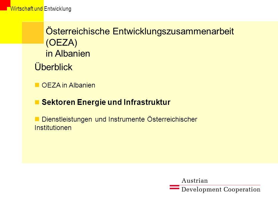 Wirtschaft und Entwicklung Österreichische Entwicklungszusammenarbeit (OEZA) in Albanien Überblick OEZA in Albanien Sektoren Energie und Infrastruktur Dienstleistungen und Instrumente Österreichischer Institutionen