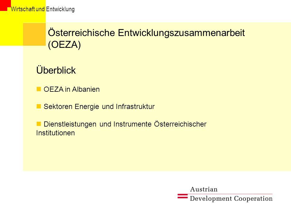 Wirtschaft und Entwicklung Österreichische Entwicklungszusammenarbeit (OEZA) Überblick OEZA in Albanien Sektoren Energie und Infrastruktur Dienstleistungen und Instrumente Österreichischer Institutionen