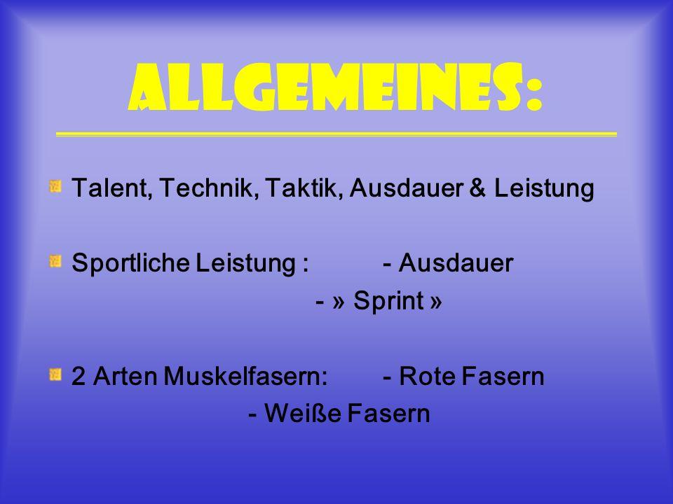 Allgemeines: Talent, Technik, Taktik, Ausdauer & Leistung Sportliche Leistung :- Ausdauer - » Sprint » 2 Arten Muskelfasern: - Rote Fasern - Weiße Fas