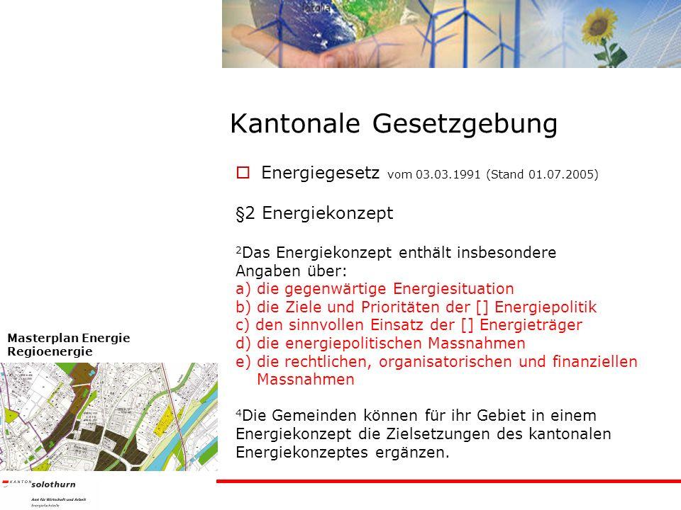 Kantonale Gesetzgebung Energiegesetz vom 03.03.1991 (Stand 01.07.2005) §2 Energiekonzept 2 Das Energiekonzept enthält insbesondere Angaben über: a) die gegenwärtige Energiesituation b) die Ziele und Prioritäten der [] Energiepolitik c) den sinnvollen Einsatz der [] Energieträger d) die energiepolitischen Massnahmen e) die rechtlichen, organisatorischen und finanziellen Massnahmen 4 Die Gemeinden können für ihr Gebiet in einem Energiekonzept die Zielsetzungen des kantonalen Energiekonzeptes ergänzen.