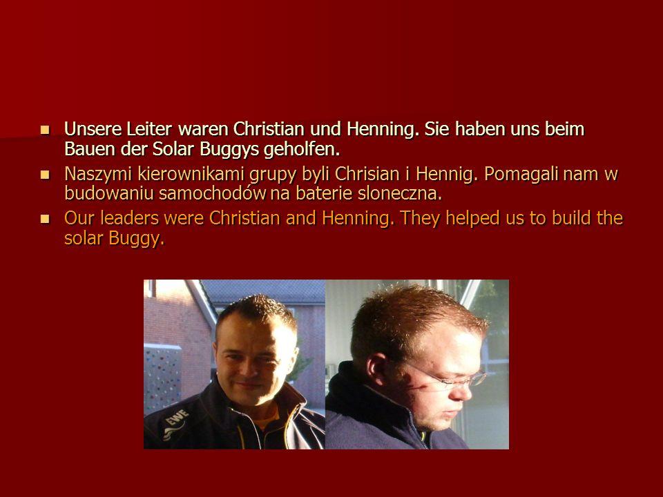 Unsere Leiter waren Christian und Henning. Sie haben uns beim Bauen der Solar Buggys geholfen.