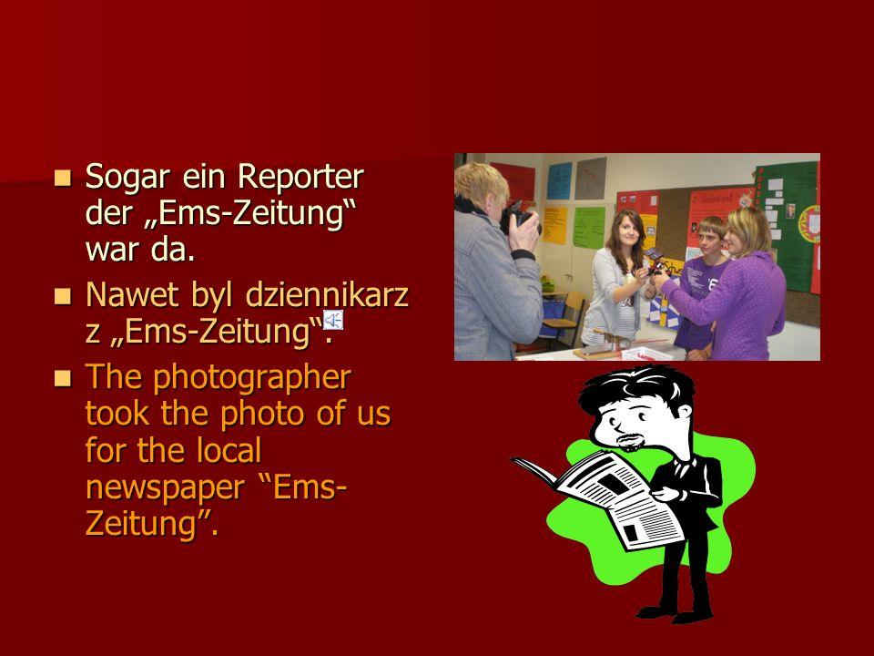 Sogar ein Reporter der Ems-Zeitung war da. Sogar ein Reporter der Ems-Zeitung war da.