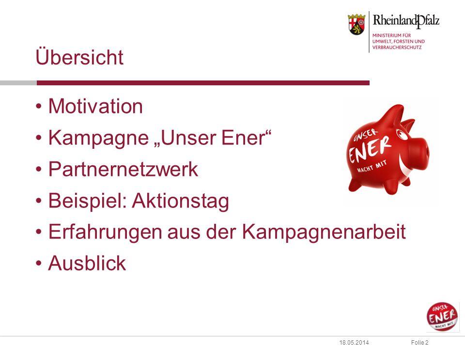 Folie 218.05.2014 Übersicht Motivation Kampagne Unser Ener Partnernetzwerk Beispiel: Aktionstag Erfahrungen aus der Kampagnenarbeit Ausblick