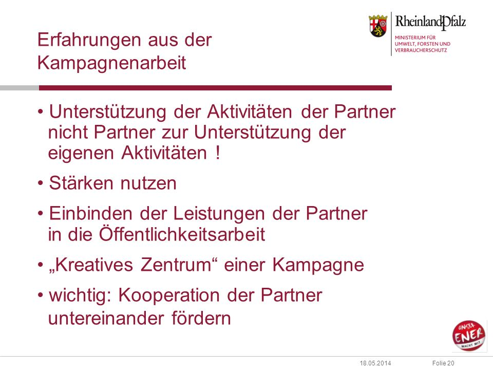 Folie 2018.05.2014 Erfahrungen aus der Kampagnenarbeit Unterstützung der Aktivitäten der Partner nicht Partner zur Unterstützung der eigenen Aktivitäten .
