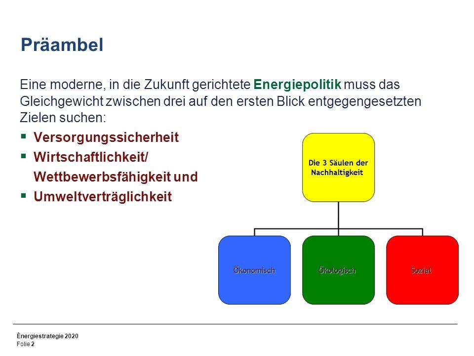 Ênergiestrategie 2020 Folie 2 Präambel Eine moderne, in die Zukunft gerichtete Energiepolitik muss das Gleichgewicht zwischen drei auf den ersten Blick entgegengesetzten Zielen suchen: Versorgungssicherheit Wirtschaftlichkeit/ Wettbewerbsfähigkeit und Umweltverträglichkeit