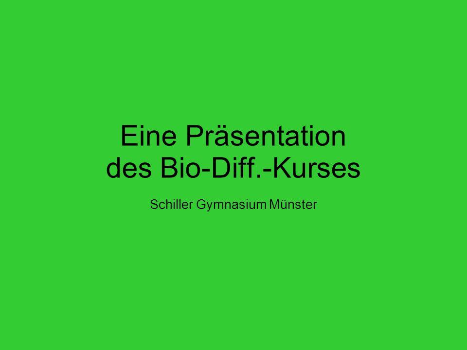 Eine Präsentation des Bio-Diff.-Kurses Schiller Gymnasium Münster