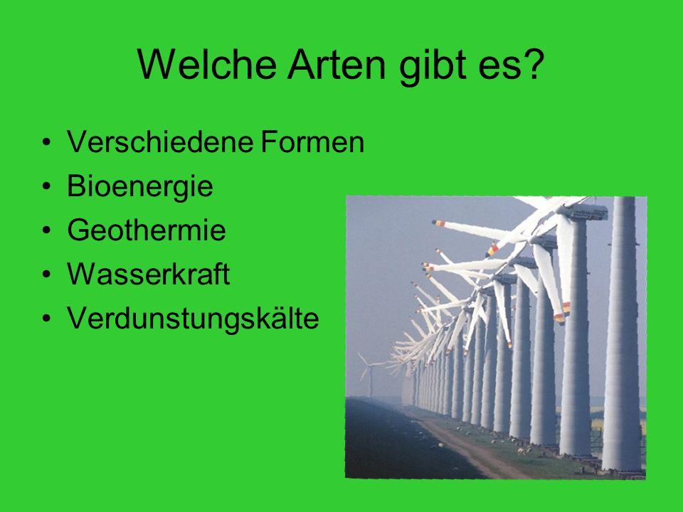Welche Arten gibt es? Verschiedene Formen Bioenergie Geothermie Wasserkraft Verdunstungskälte