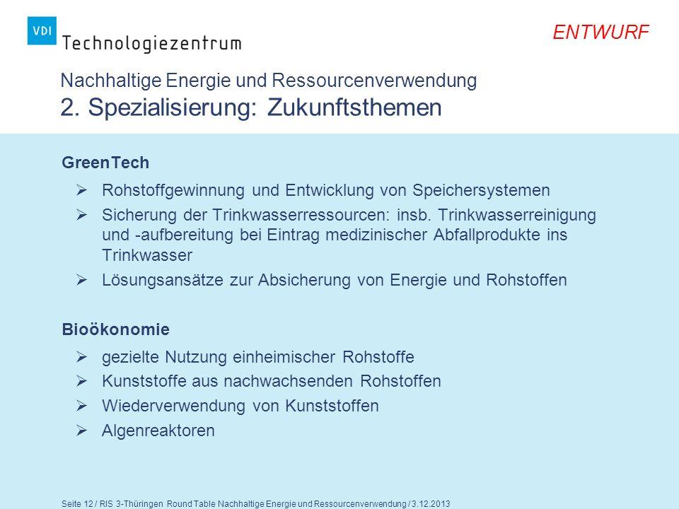 Seite 13 / RIS 3-Thüringen Round Table Nachhaltige Energie und Ressourcenverwendung / 3.12.2013 ENTWURF Fragen für die Diskussion 1.Teilen Sie die Einschätzung zum IST-Profil.