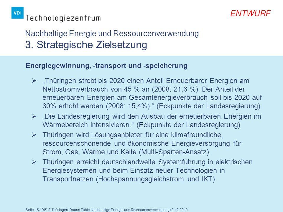 Seite 16 / RIS 3-Thüringen Round Table Nachhaltige Energie und Ressourcenverwendung / 3.12.2013 ENTWURF Nachhaltige Energie und Ressourcenverwendung 3.