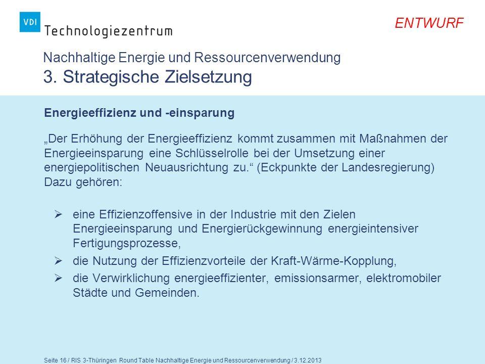 Seite 17 / RIS 3-Thüringen Round Table Nachhaltige Energie und Ressourcenverwendung / 3.12.2013 ENTWURF Nachhaltige Energie und Ressourcenverwendung 3.