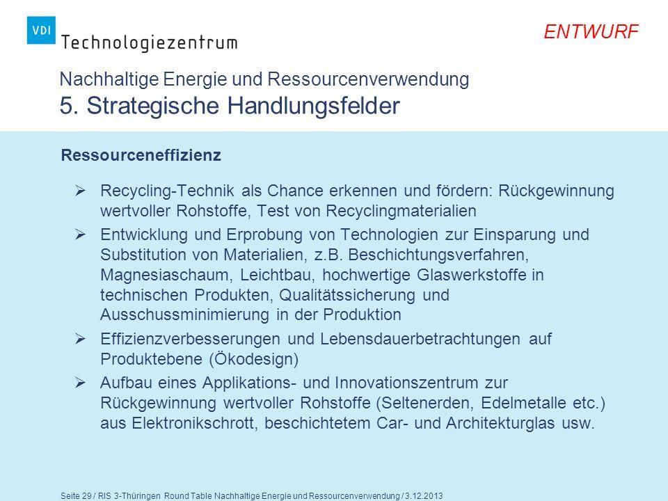 Seite 30 / RIS 3-Thüringen Round Table Nachhaltige Energie und Ressourcenverwendung / 3.12.2013 ENTWURF Nachhaltige Energie und Ressourcenverwendung 5.