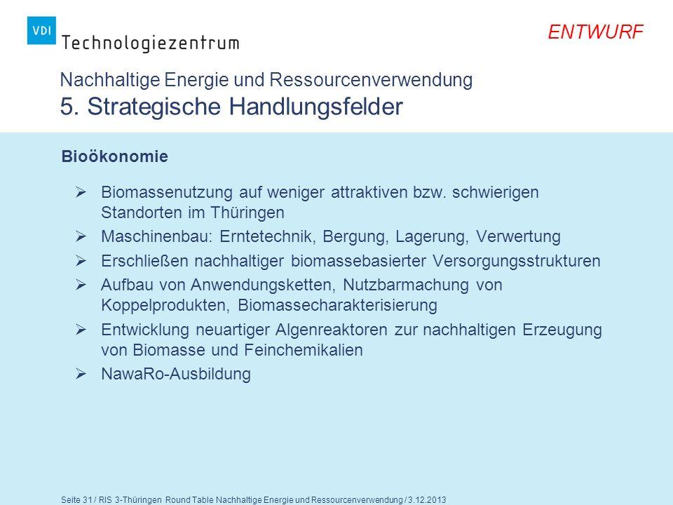 Seite 32 / RIS 3-Thüringen Round Table Nachhaltige Energie und Ressourcenverwendung / 3.12.2013 ENTWURF Fragen für die Diskussion 1.Teilen Sie die Aussagen zu den strategischen Handlungsfeldern.