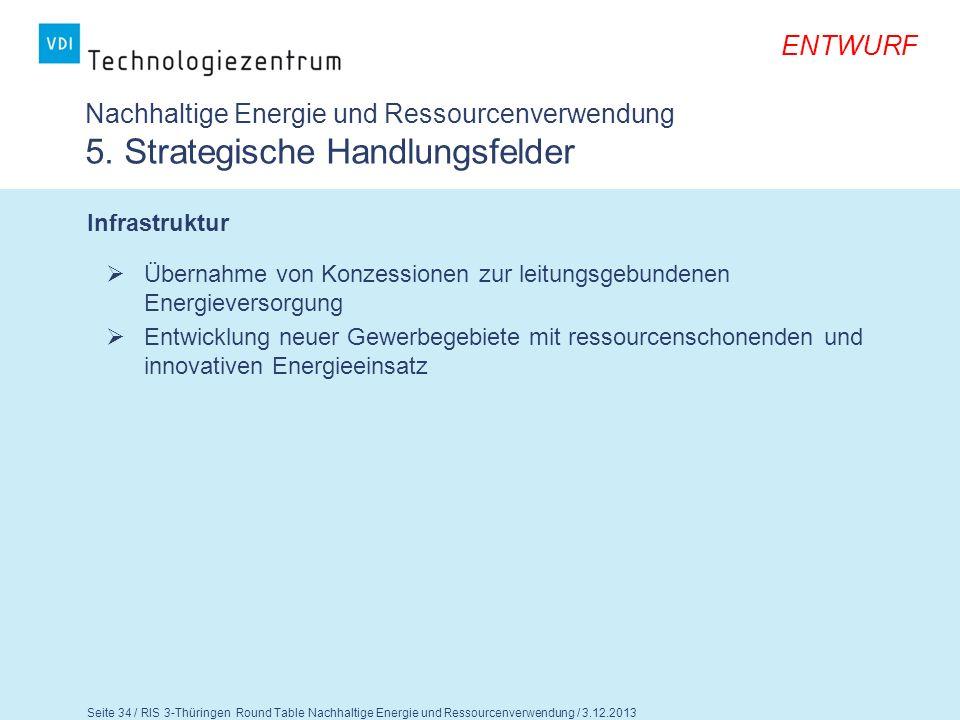 Seite 35 / RIS 3-Thüringen Round Table Nachhaltige Energie und Ressourcenverwendung / 3.12.2013 ENTWURF Nachhaltige Energie und Ressourcenverwendung 5.