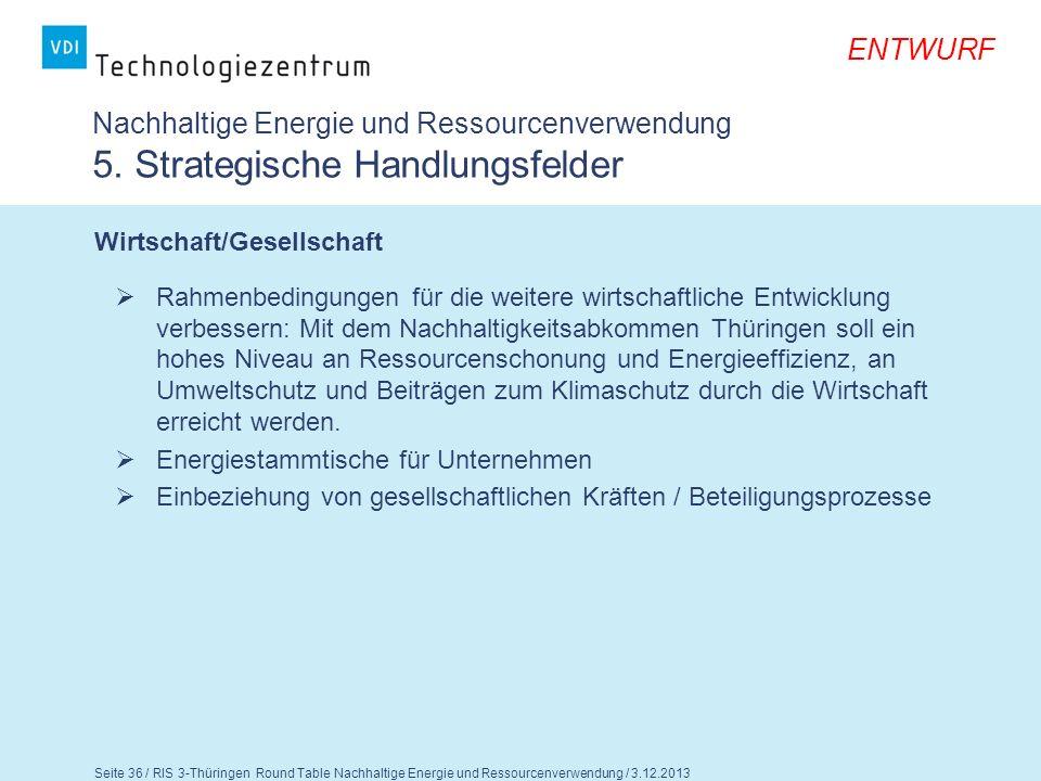 Seite 37 / RIS 3-Thüringen Round Table Nachhaltige Energie und Ressourcenverwendung / 3.12.2013 ENTWURF Nachhaltige Energie und Ressourcenverwendung 5.