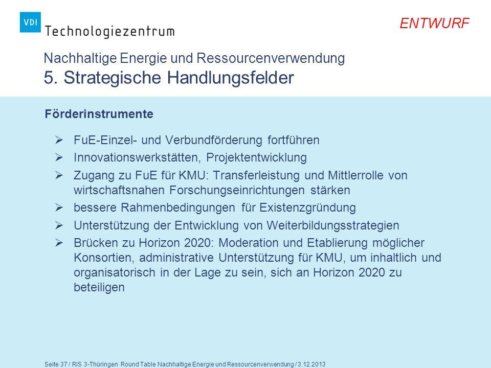 Seite 38 / RIS 3-Thüringen Round Table Nachhaltige Energie und Ressourcenverwendung / 3.12.2013 ENTWURF Fragen für die Diskussion 1.Teilen Sie die Aussagen zu den strategischen Handlungsfeldern.