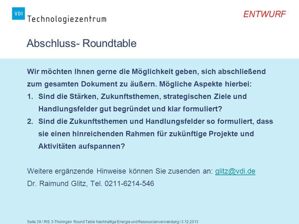 Seite 39 / RIS 3-Thüringen Round Table Nachhaltige Energie und Ressourcenverwendung / 3.12.2013 ENTWURF Abschluss- Roundtable Wir möchten Ihnen gerne