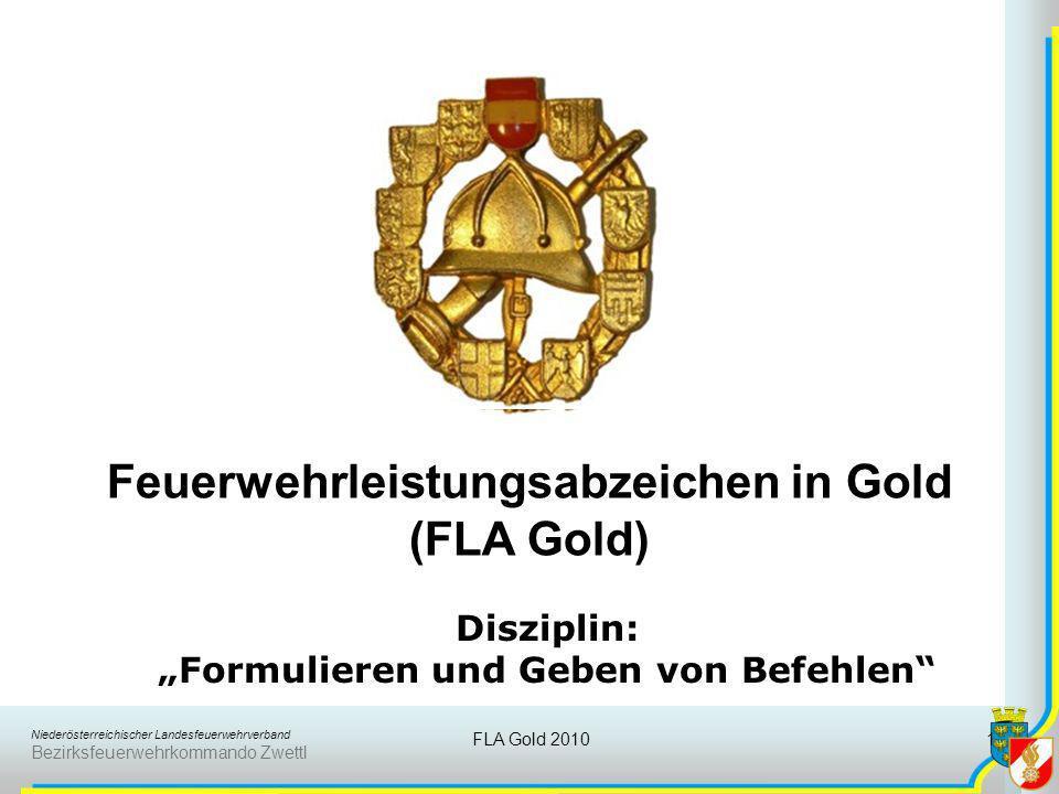 Niederösterreichischer Landesfeuerwehrverband Bezirksfeuerwehrkommando Zwettl FLA Gold 2010 1 Disziplin: Formulieren und Geben von Befehlen Feuerwehrl