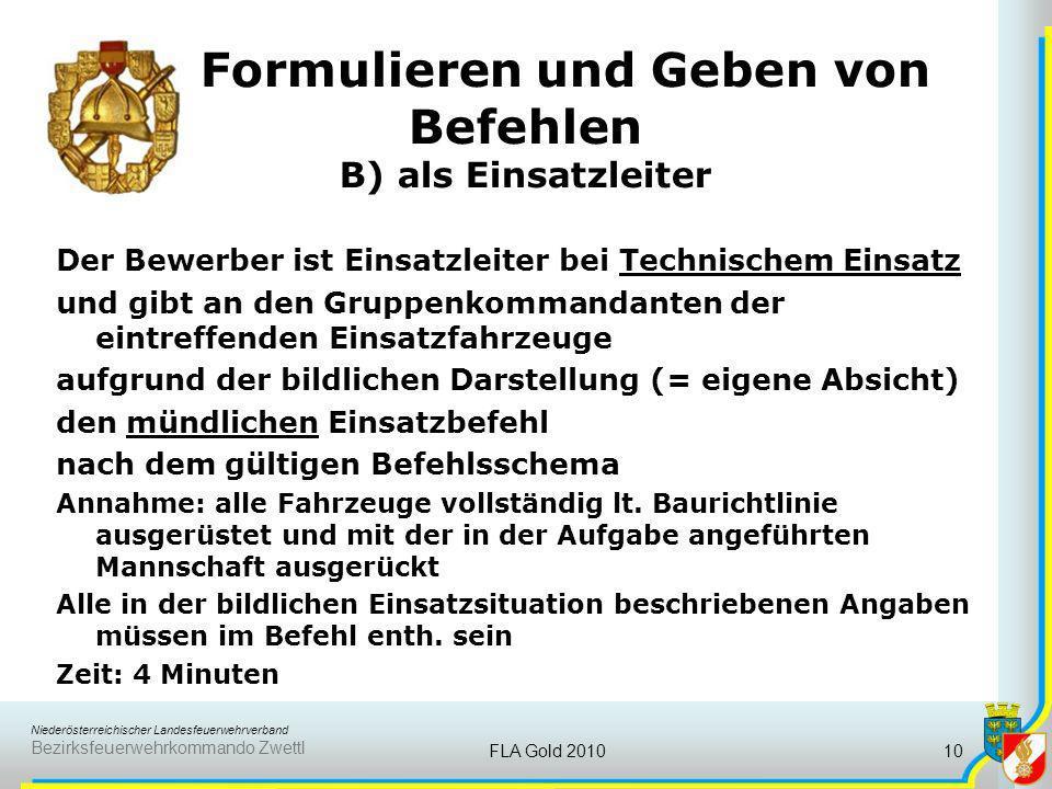 Niederösterreichischer Landesfeuerwehrverband Bezirksfeuerwehrkommando Zwettl FLA Gold 201010 Formulieren und Geben von Befehlen B) als Einsatzleiter