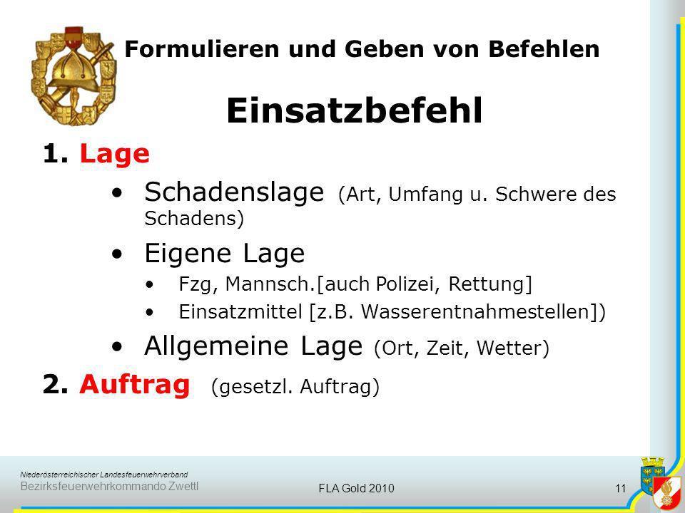 Niederösterreichischer Landesfeuerwehrverband Bezirksfeuerwehrkommando Zwettl FLA Gold 201011 Formulieren und Geben von Befehlen Einsatzbefehl 1. Lage