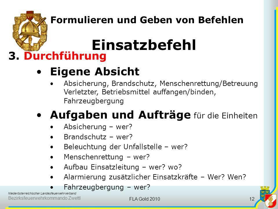 Niederösterreichischer Landesfeuerwehrverband Bezirksfeuerwehrkommando Zwettl FLA Gold 201012 Formulieren und Geben von Befehlen Einsatzbefehl 3. Durc
